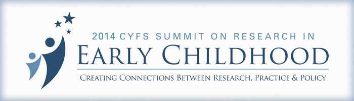 2014 CYFS Summit on Research in Early Childhood